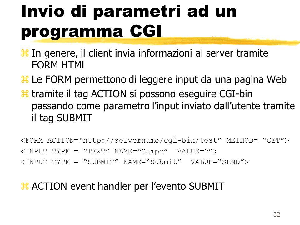 32 Invio di parametri ad un programma CGI zIn genere, il client invia informazioni al server tramite FORM HTML zLe FORM permettono di leggere input da