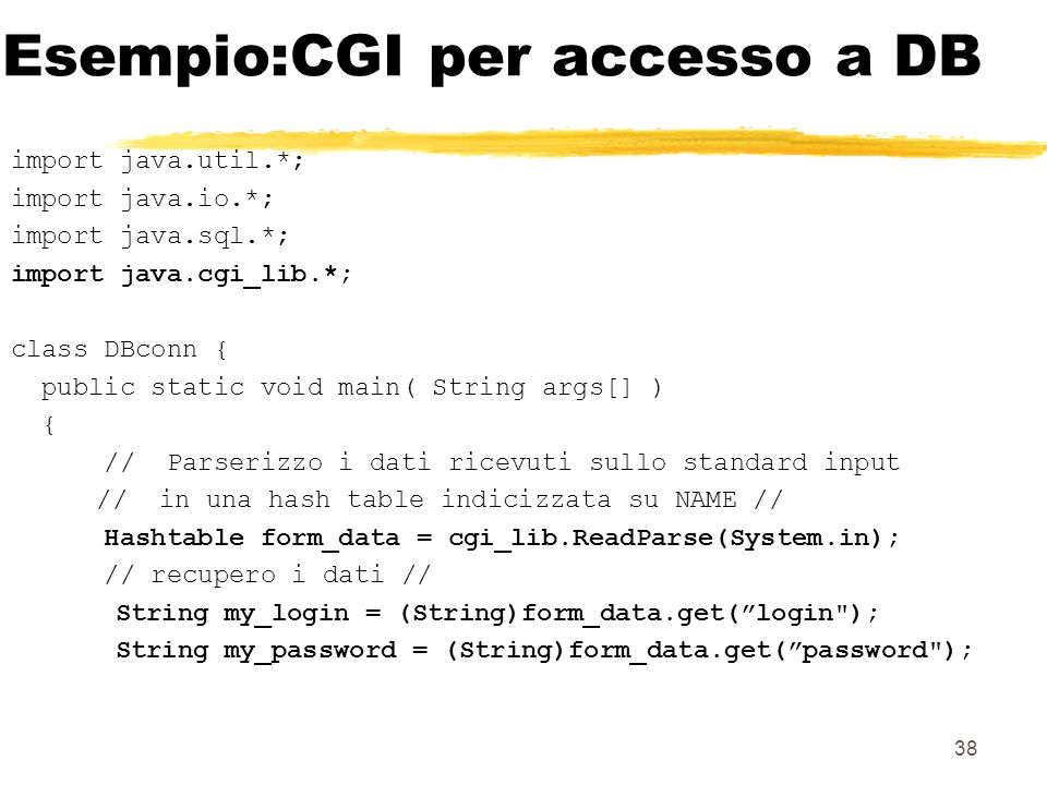 39 Esempio try { // definisco il driver JDBC di comunicazione con DB2 Class.forName( COM.ibm.db2.jdbc.app.DB2Driver ); // creazione connessione al DB String url = jdbc:db2:H_Temp ; con = DriverManager.getConnection(url, my_login, my_password); // creo pagina Web String page = \n + Validate Page \n + Utente registrato\n + \n ; // invio pagina al client tramite standard output System.out.println(page); }