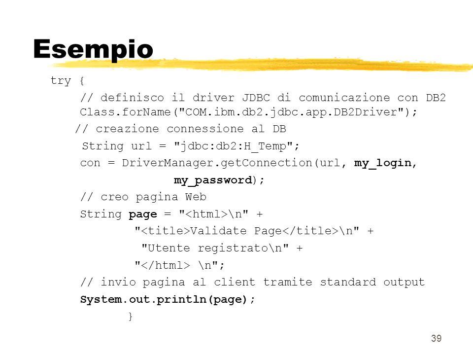 39 Esempio try { // definisco il driver JDBC di comunicazione con DB2 Class.forName(