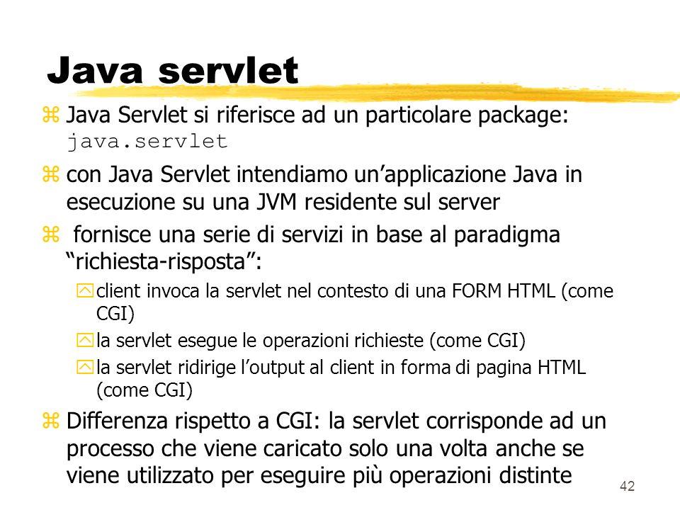 42 Java servlet Java Servlet si riferisce ad un particolare package: java.servlet zcon Java Servlet intendiamo unapplicazione Java in esecuzione su un