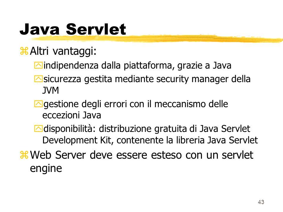 43 Java Servlet zAltri vantaggi: yindipendenza dalla piattaforma, grazie a Java ysicurezza gestita mediante security manager della JVM ygestione degli