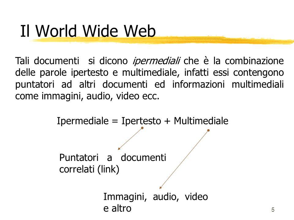5 Tali documenti si dicono ipermediali che è la combinazione delle parole ipertesto e multimediale, infatti essi contengono puntatori ad altri documen