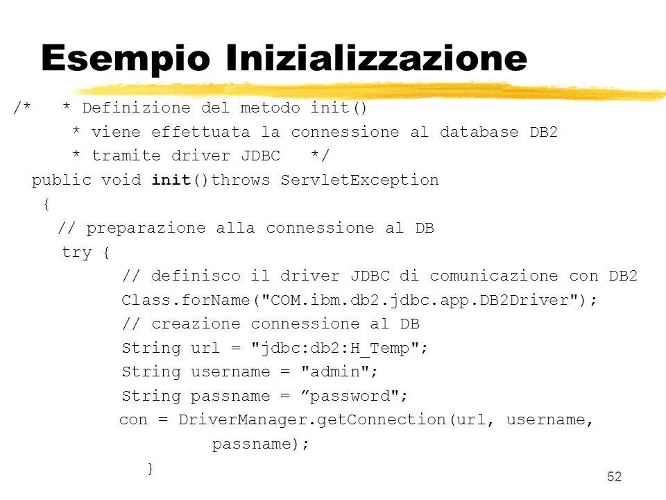 52 Esempio Inizializzazione /* * Definizione del metodo init() * viene effettuata la connessione al database DB2 * tramite driver JDBC */ public void