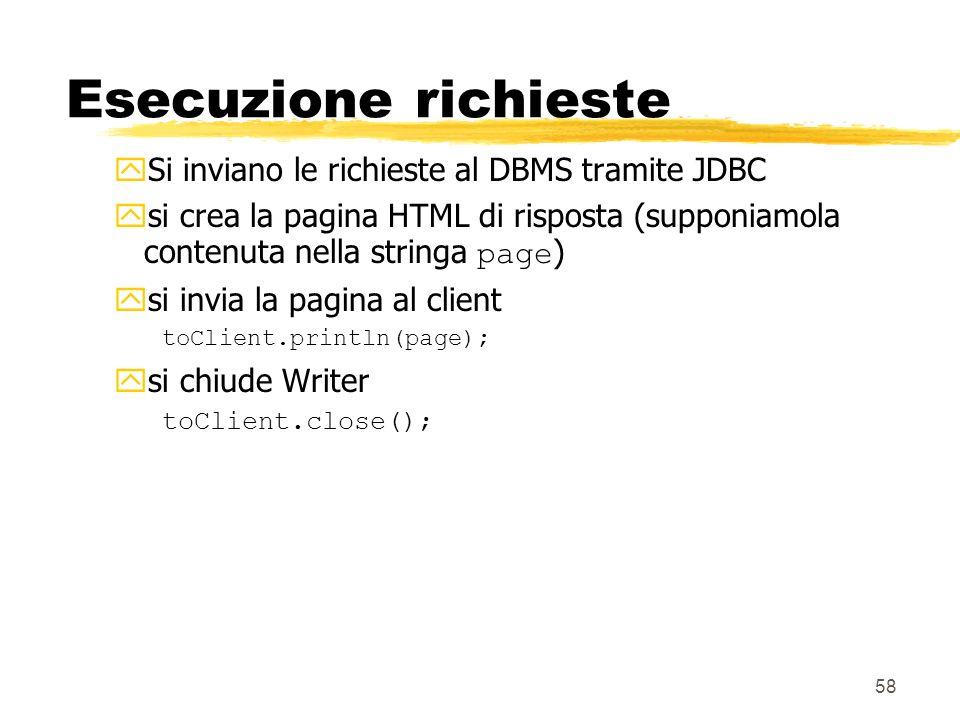 58 Esecuzione richieste ySi inviano le richieste al DBMS tramite JDBC si crea la pagina HTML di risposta (supponiamola contenuta nella stringa page )