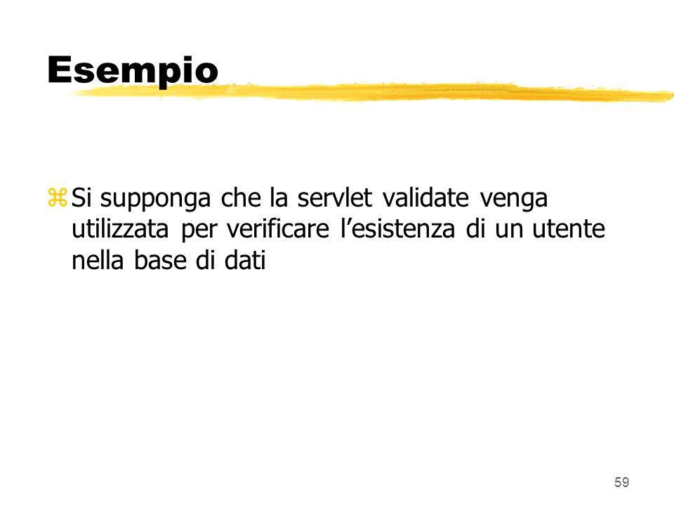 59 Esempio zSi supponga che la servlet validate venga utilizzata per verificare lesistenza di un utente nella base di dati
