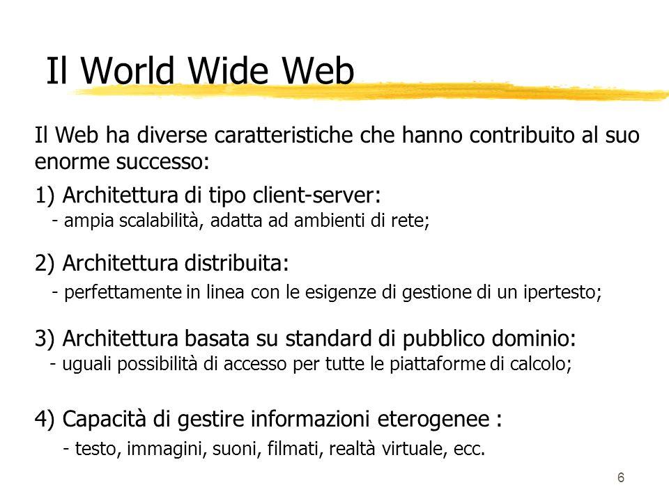 6 Il Web ha diverse caratteristiche che hanno contribuito al suo enorme successo: 1) Architettura di tipo client-server: 2) Architettura distribuita: