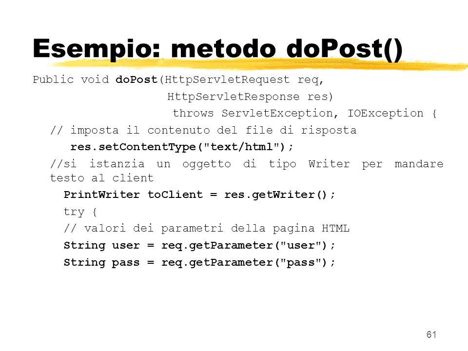 61 Esempio: metodo doPost() Public void doPost(HttpServletRequest req, HttpServletResponse res) throws ServletException, IOException { // imposta il c