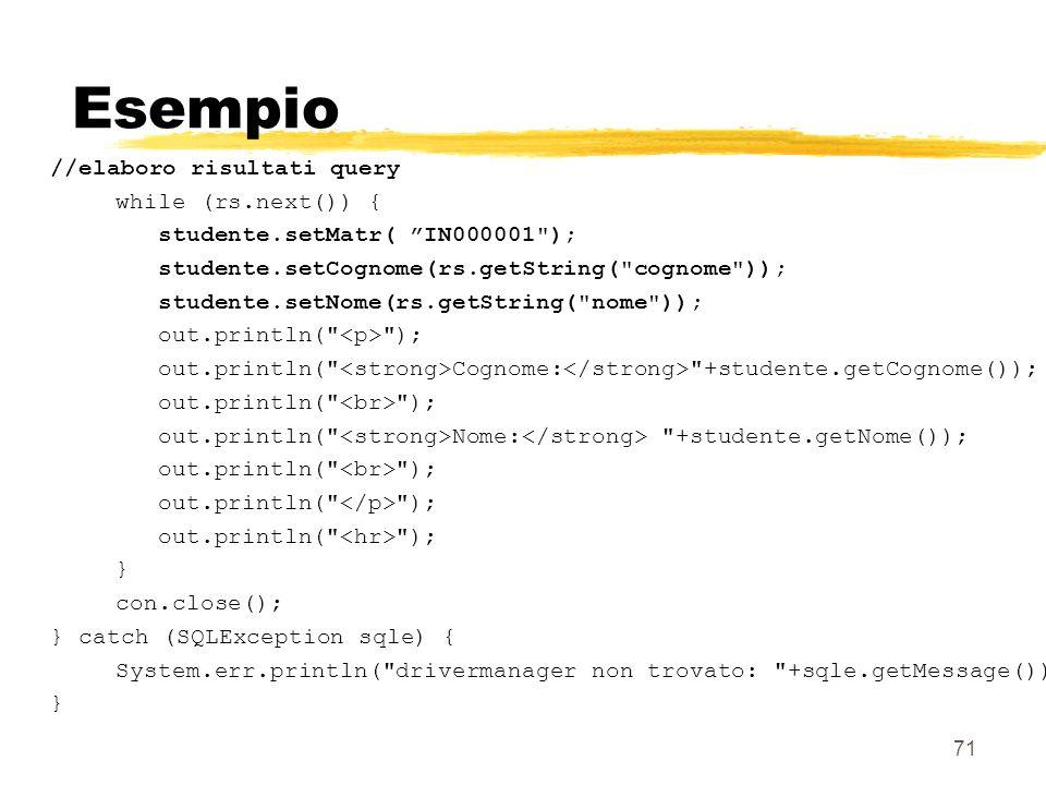 71 Esempio //elaboro risultati query while (rs.next()) { studente.setMatr( IN000001