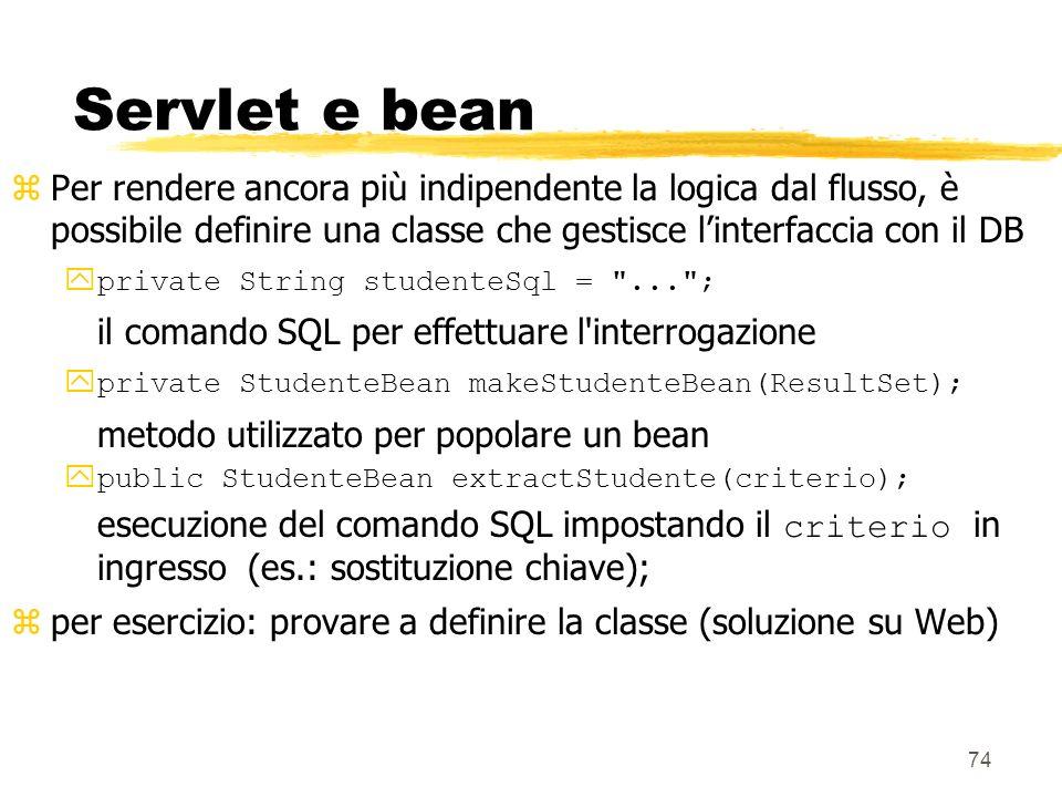 74 Servlet e bean zPer rendere ancora più indipendente la logica dal flusso, è possibile definire una classe che gestisce linterfaccia con il DB ypriv