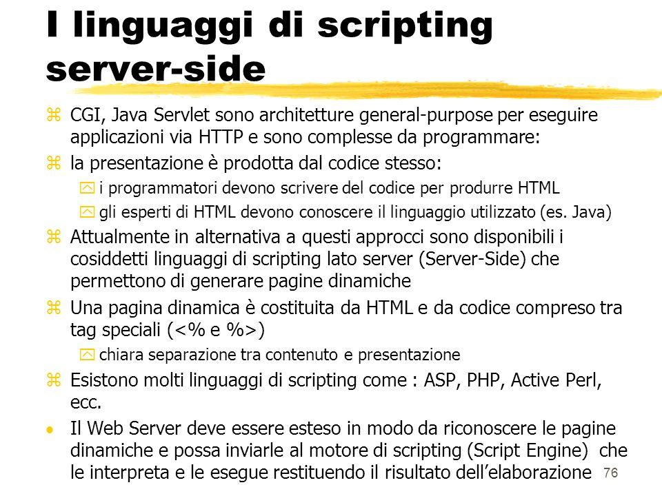 76 I linguaggi di scripting server-side zCGI, Java Servlet sono architetture general-purpose per eseguire applicazioni via HTTP e sono complesse da pr