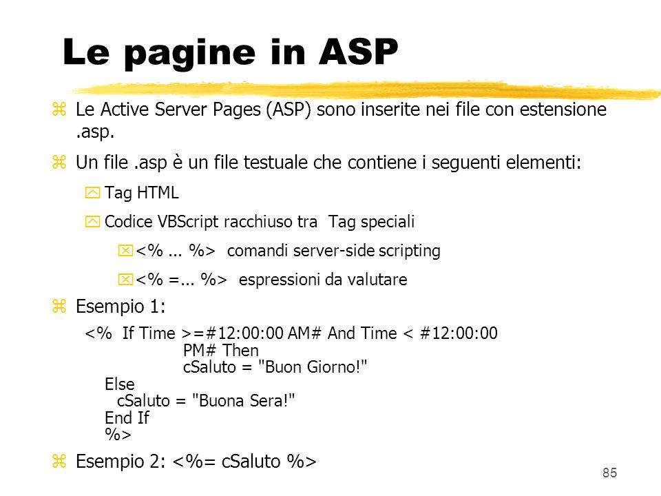 85 Le pagine in ASP zLe Active Server Pages (ASP) sono inserite nei file con estensione.asp. zUn file.asp è un file testuale che contiene i seguenti e