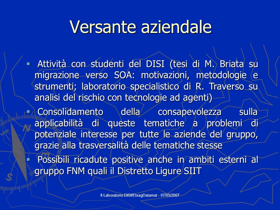 Il Laboratorio DISI/ElsagDatamat - 07/05/2007 Versante aziendale Attività con studenti del DISI (tesi di M.