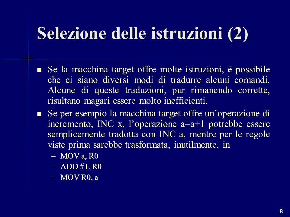 8 Se la macchina target offre molte istruzioni, è possibile che ci siano diversi modi di tradurre alcuni comandi.