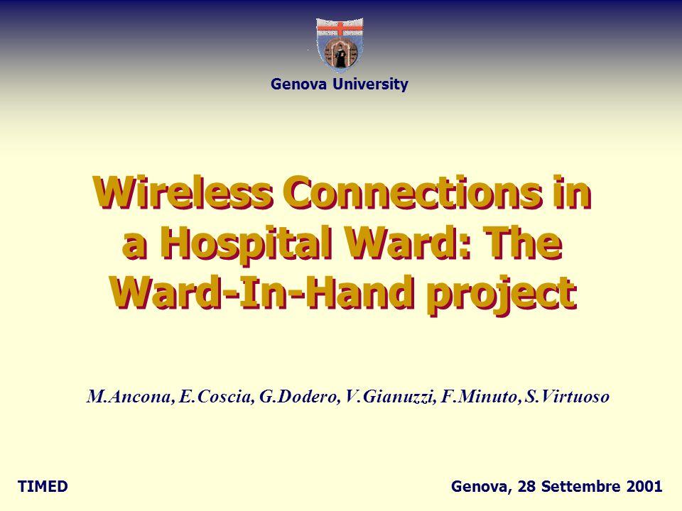TIMEDGenova, 28 Settembre 2001 Genova University M.Ancona, E.Coscia, G.Dodero, V.Gianuzzi, F.Minuto, S.Virtuoso Wireless Connections in a Hospital War