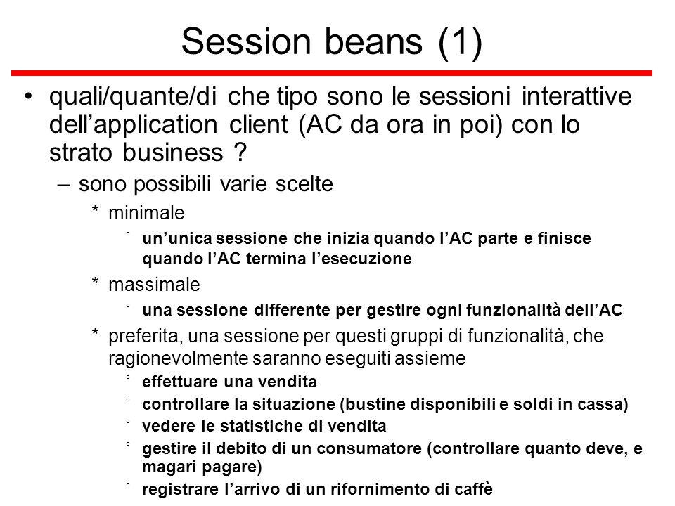 Session beans (1) quali/quante/di che tipo sono le sessioni interattive dellapplication client (AC da ora in poi) con lo strato business .