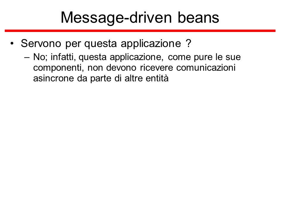 Message-driven beans Servono per questa applicazione .