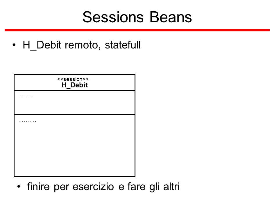 Sessions Beans H_Debit remoto, statefull H_Debit > ………. …….. finire per esercizio e fare gli altri