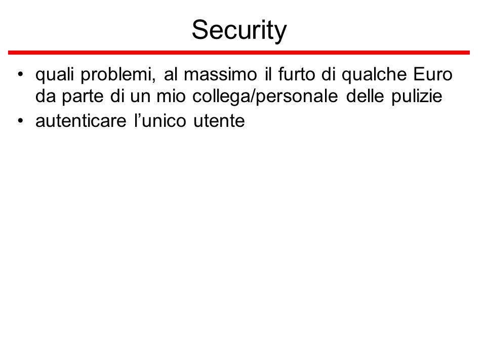 Security quali problemi, al massimo il furto di qualche Euro da parte di un mio collega/personale delle pulizie autenticare lunico utente