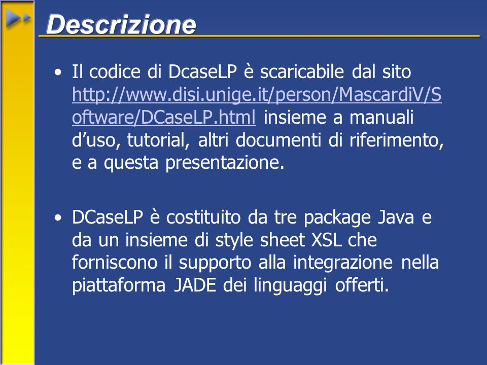 Il codice di DcaseLP è scaricabile dal sito http://www.disi.unige.it/person/MascardiV/S oftware/DCaseLP.html insieme a manuali duso, tutorial, altri documenti di riferimento, e a questa presentazione.