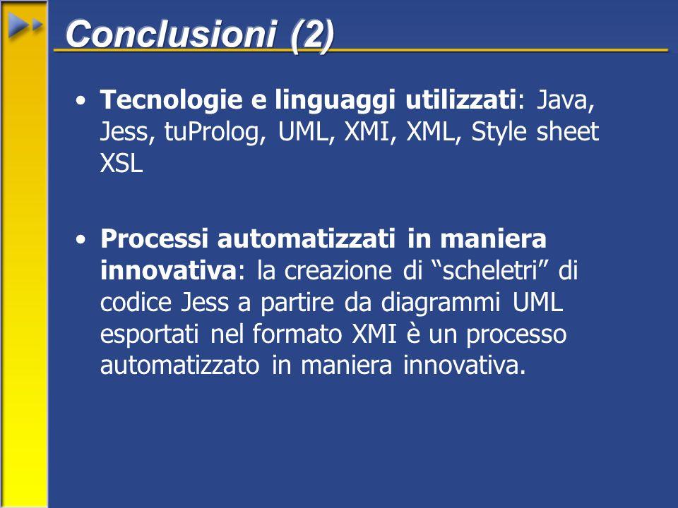 Tecnologie e linguaggi utilizzati: Java, Jess, tuProlog, UML, XMI, XML, Style sheet XSL Processi automatizzati in maniera innovativa: la creazione di scheletri di codice Jess a partire da diagrammi UML esportati nel formato XMI è un processo automatizzato in maniera innovativa.