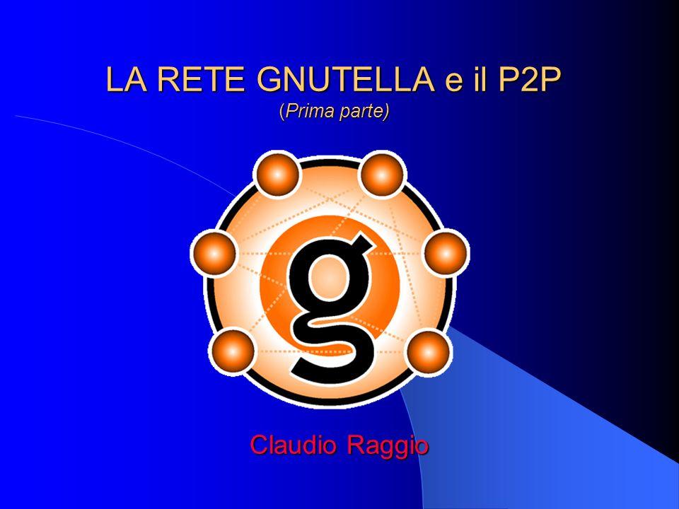 LA RETE GNUTELLA e il P2P (Prima parte) Claudio Raggio