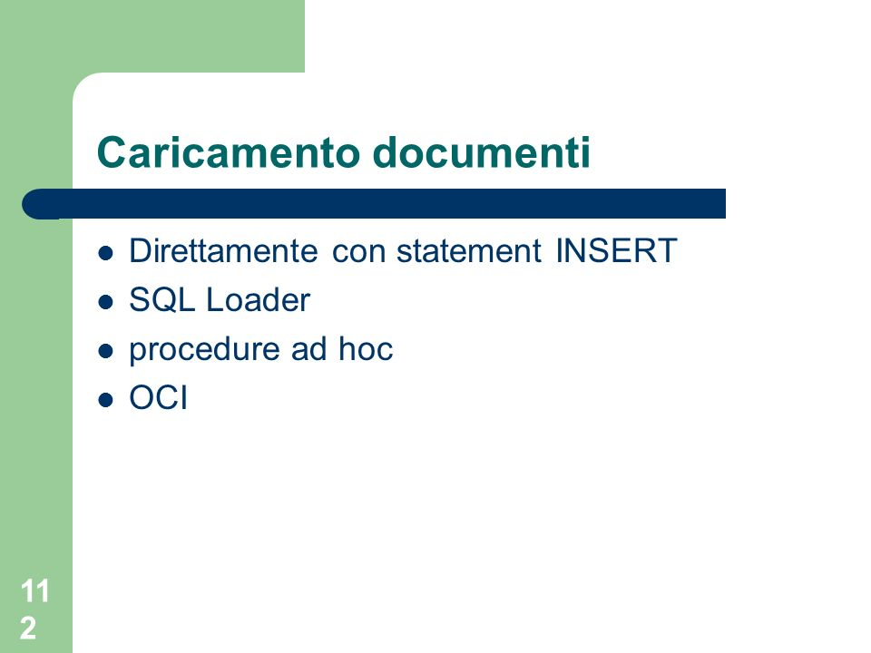 112 Caricamento documenti Direttamente con statement INSERT SQL Loader procedure ad hoc OCI