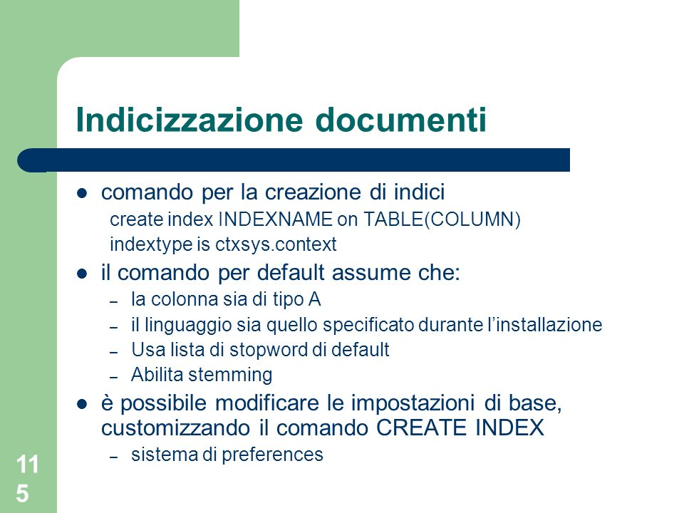 115 Indicizzazione documenti comando per la creazione di indici create index INDEXNAME on TABLE(COLUMN) indextype is ctxsys.context il comando per def