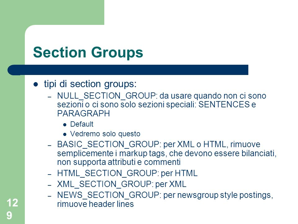 129 Section Groups tipi di section groups: – NULL_SECTION_GROUP: da usare quando non ci sono sezioni o ci sono solo sezioni speciali: SENTENCES e PARA