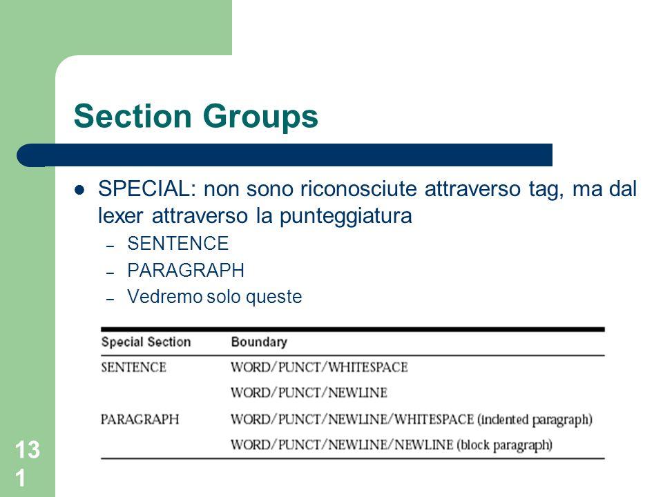 131 Section Groups SPECIAL: non sono riconosciute attraverso tag, ma dal lexer attraverso la punteggiatura – SENTENCE – PARAGRAPH – Vedremo solo queste