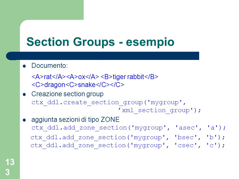 133 Section Groups - esempio Documento: rat ox tiger rabbit dragon snake Creazione section group ctx_ddl.create_section_group('mygroup', xml_section_g