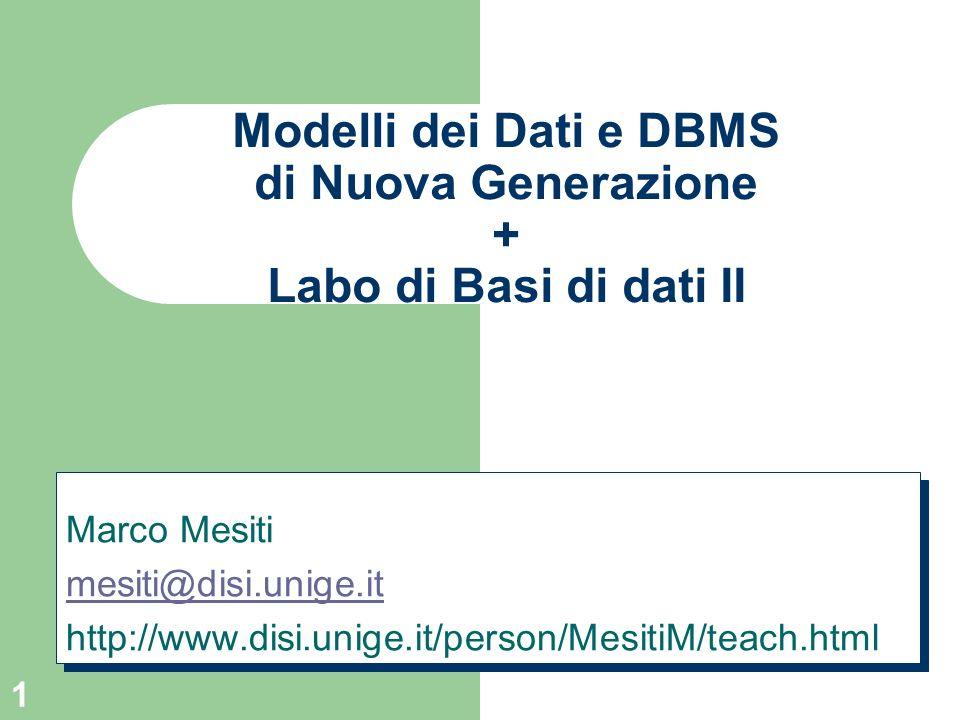 1 Modelli dei Dati e DBMS di Nuova Generazione + Labo di Basi di dati II Marco Mesiti mesiti@disi.unige.it http://www.disi.unige.it/person/MesitiM/tea