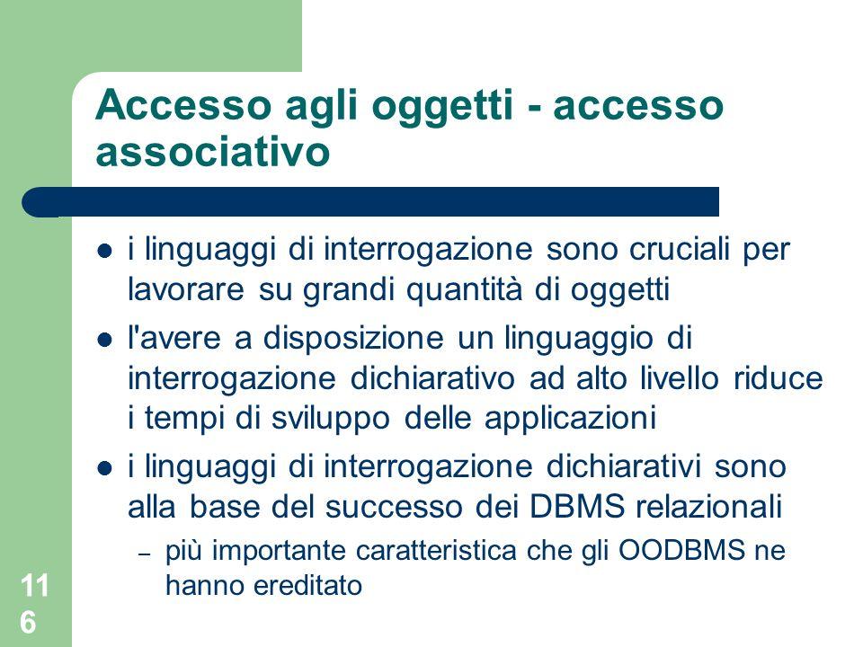 116 Accesso agli oggetti - accesso associativo i linguaggi di interrogazione sono cruciali per lavorare su grandi quantità di oggetti l'avere a dispos