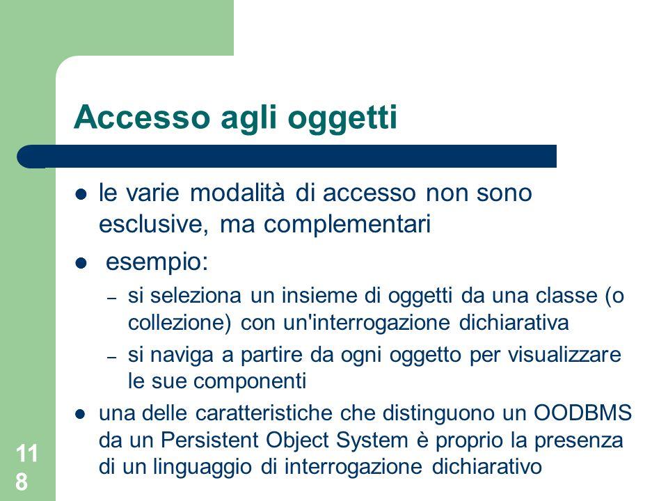 118 Accesso agli oggetti le varie modalità di accesso non sono esclusive, ma complementari esempio: – si seleziona un insieme di oggetti da una classe