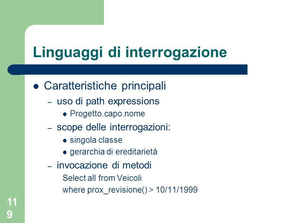 119 Linguaggi di interrogazione Caratteristiche principali – uso di path expressions Progetto.capo.nome – scope delle interrogazioni: singola classe g