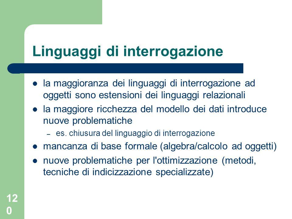 120 Linguaggi di interrogazione la maggioranza dei linguaggi di interrogazione ad oggetti sono estensioni dei linguaggi relazionali la maggiore ricche