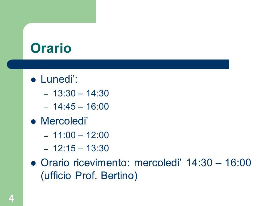 4 Orario Lunedi: – 13:30 – 14:30 – 14:45 – 16:00 Mercoledi – 11:00 – 12:00 – 12:15 – 13:30 Orario ricevimento: mercoledi 14:30 – 16:00 (ufficio Prof.