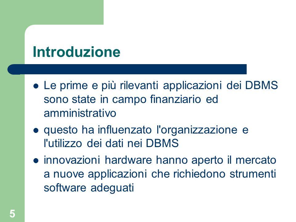 5 Introduzione Le prime e più rilevanti applicazioni dei DBMS sono state in campo finanziario ed amministrativo questo ha influenzato l'organizzazione