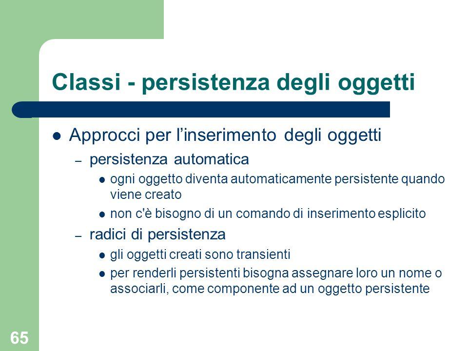 65 Classi - persistenza degli oggetti Approcci per linserimento degli oggetti – persistenza automatica ogni oggetto diventa automaticamente persistent