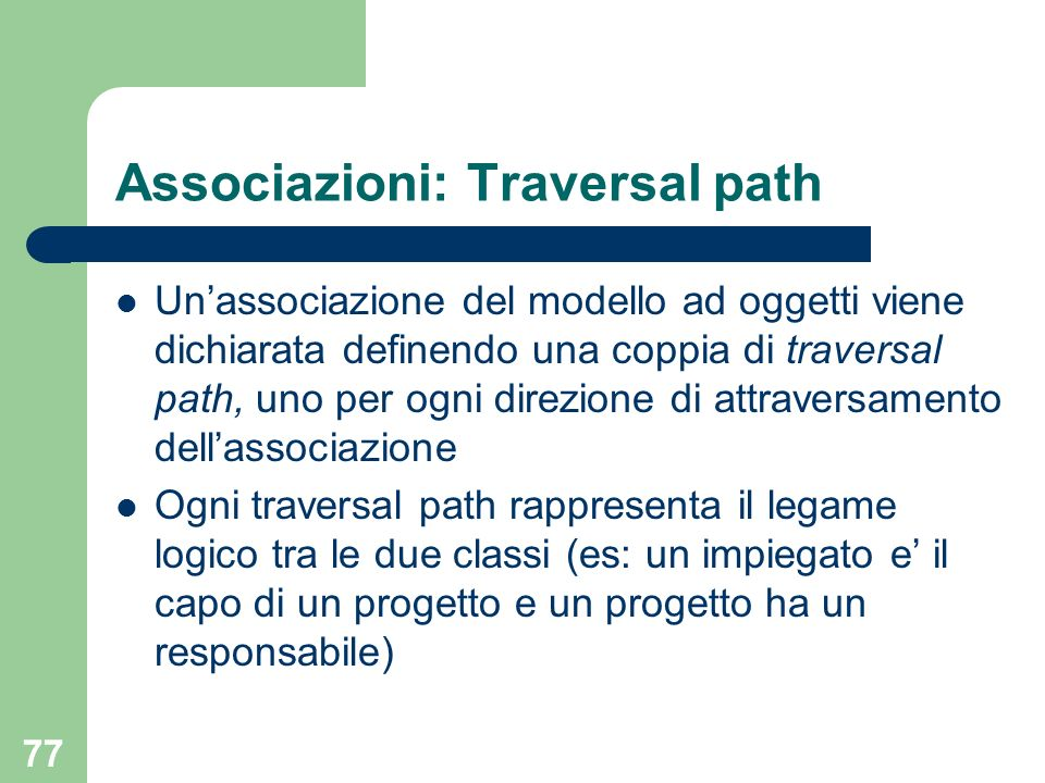 77 Associazioni: Traversal path Unassociazione del modello ad oggetti viene dichiarata definendo una coppia di traversal path, uno per ogni direzione