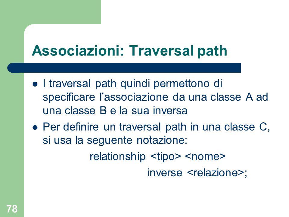 78 Associazioni: Traversal path I traversal path quindi permettono di specificare lassociazione da una classe A ad una classe B e la sua inversa Per d