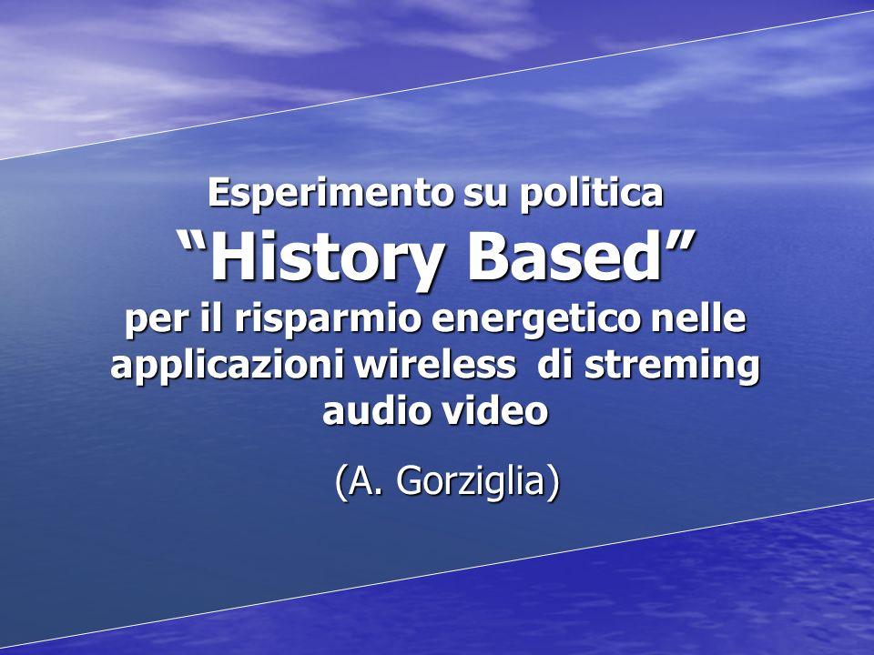 Esperimento su politica History Based per il risparmio energetico nelle applicazioni wireless di streming audio video (A. Gorziglia)