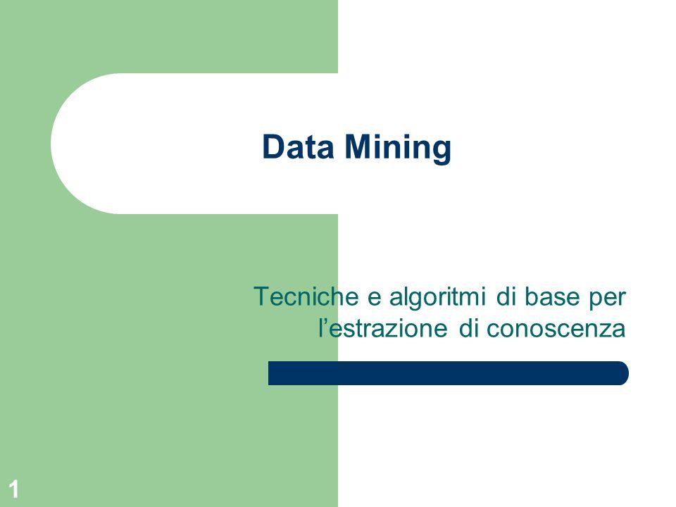 1 Data Mining Tecniche e algoritmi di base per lestrazione di conoscenza
