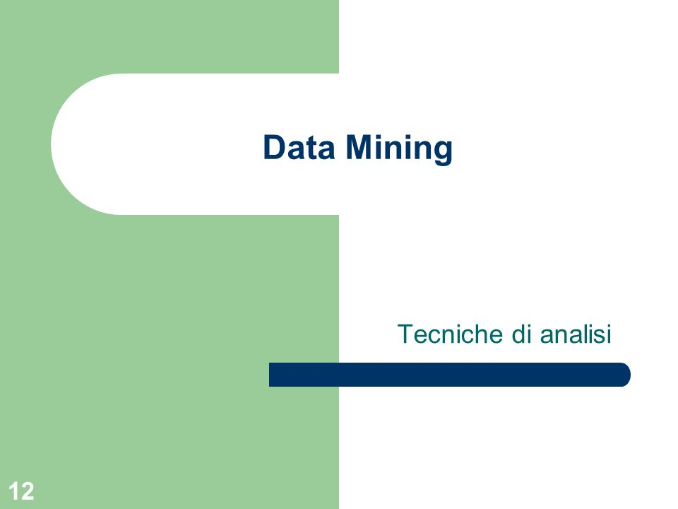 12 Data Mining Tecniche di analisi