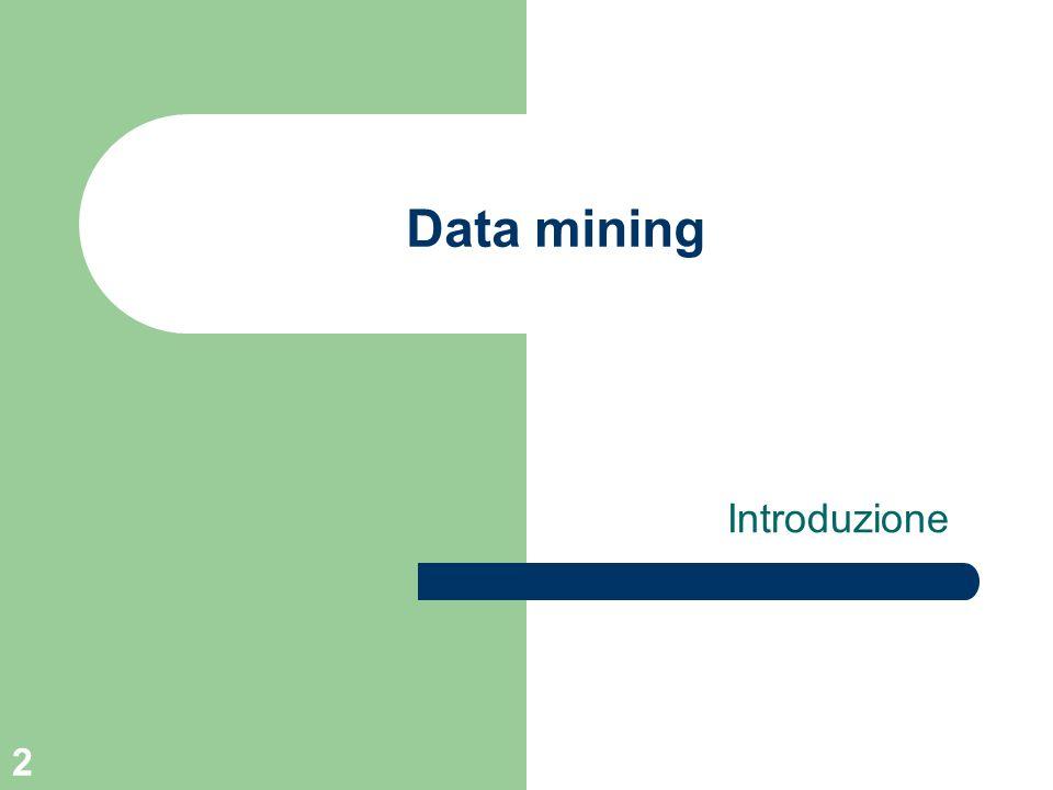 3 Knowledge Discovery La maggior parte delle aziende dispone di enormi basi di dati contenenti dati di tipo operativo Queste basi di dati costituiscono una potenziale miniera di utili informazioni