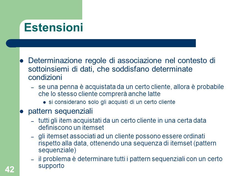42 Estensioni Determinazione regole di associazione nel contesto di sottoinsiemi di dati, che soddisfano determinate condizioni – se una penna è acqui