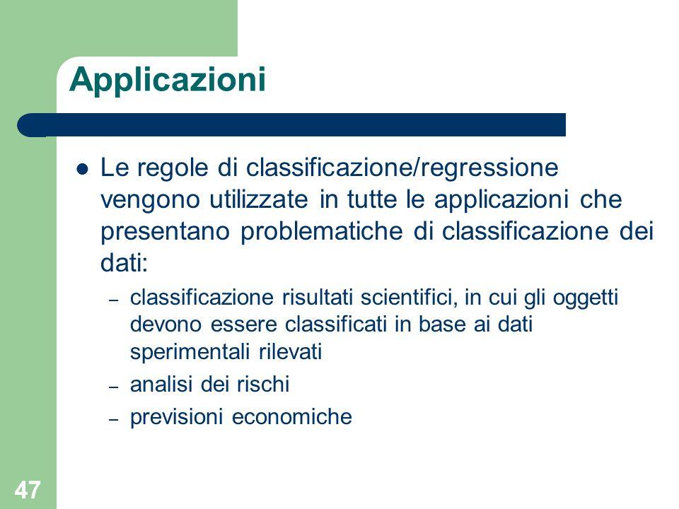 47 Applicazioni Le regole di classificazione/regressione vengono utilizzate in tutte le applicazioni che presentano problematiche di classificazione d