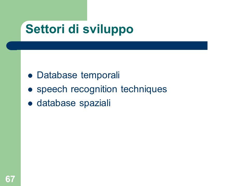 67 Settori di sviluppo Database temporali speech recognition techniques database spaziali