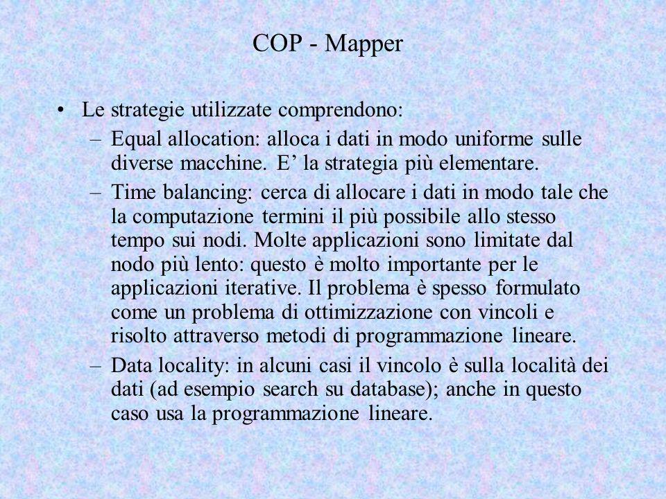 COP - Mapper Le strategie utilizzate comprendono: –Equal allocation: alloca i dati in modo uniforme sulle diverse macchine. E la strategia più element