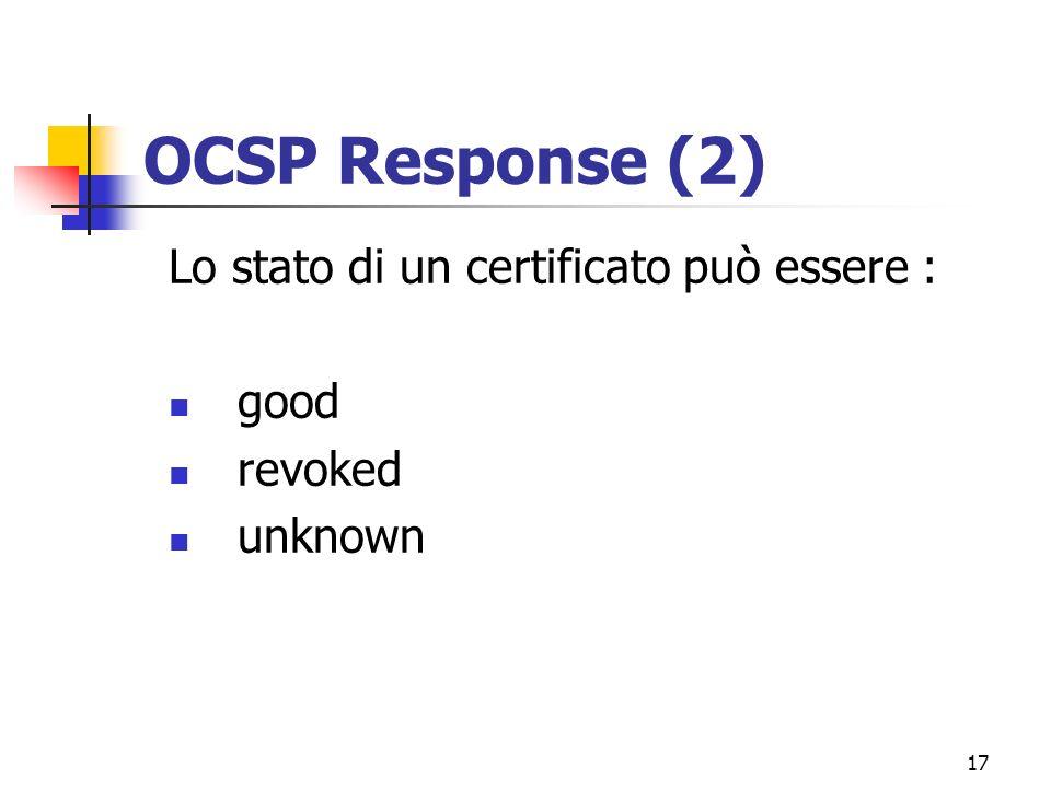 17 OCSP Response (2) Lo stato di un certificato può essere : good revoked unknown