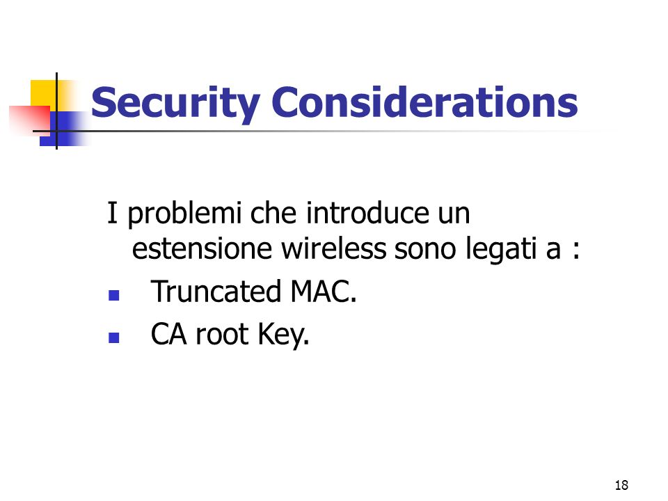 18 Security Considerations I problemi che introduce un estensione wireless sono legati a : Truncated MAC.